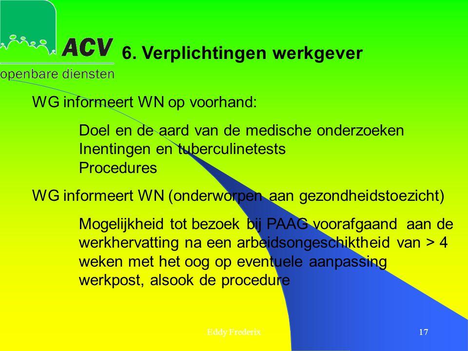 Eddy Frederix17 6. Verplichtingen werkgever WG informeert WN op voorhand: Doel en de aard van de medische onderzoeken Inentingen en tuberculinetests P