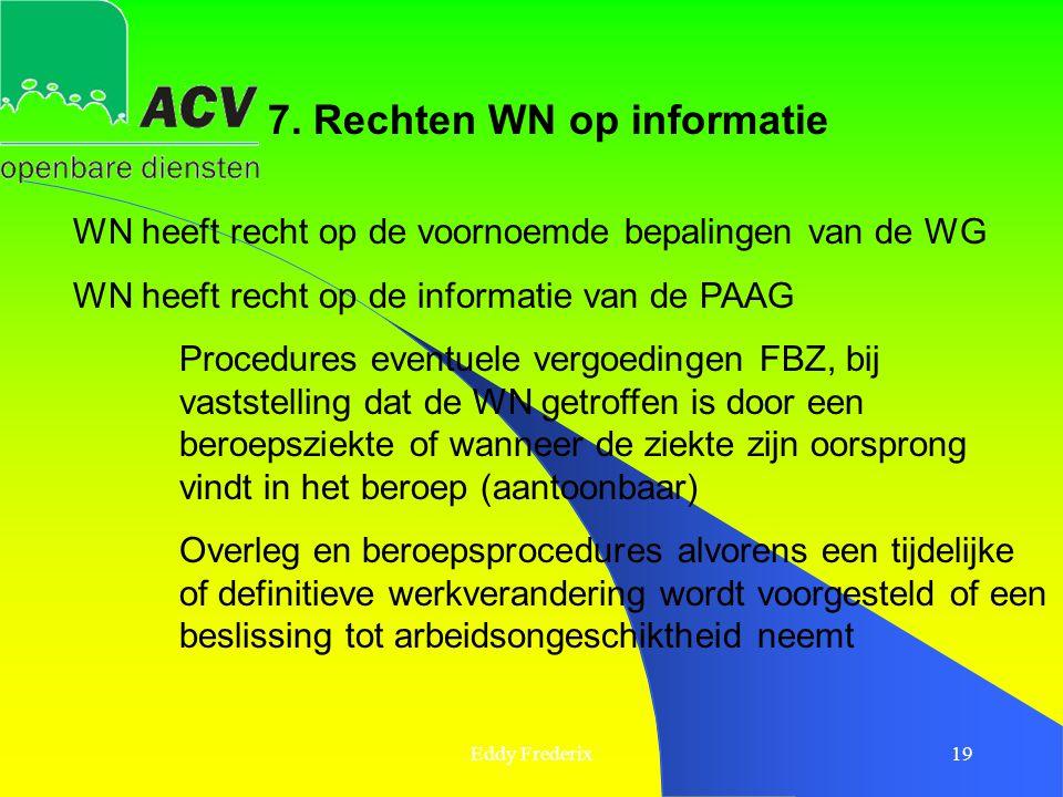 Eddy Frederix19 7. Rechten WN op informatie WN heeft recht op de voornoemde bepalingen van de WG WN heeft recht op de informatie van de PAAG Procedure