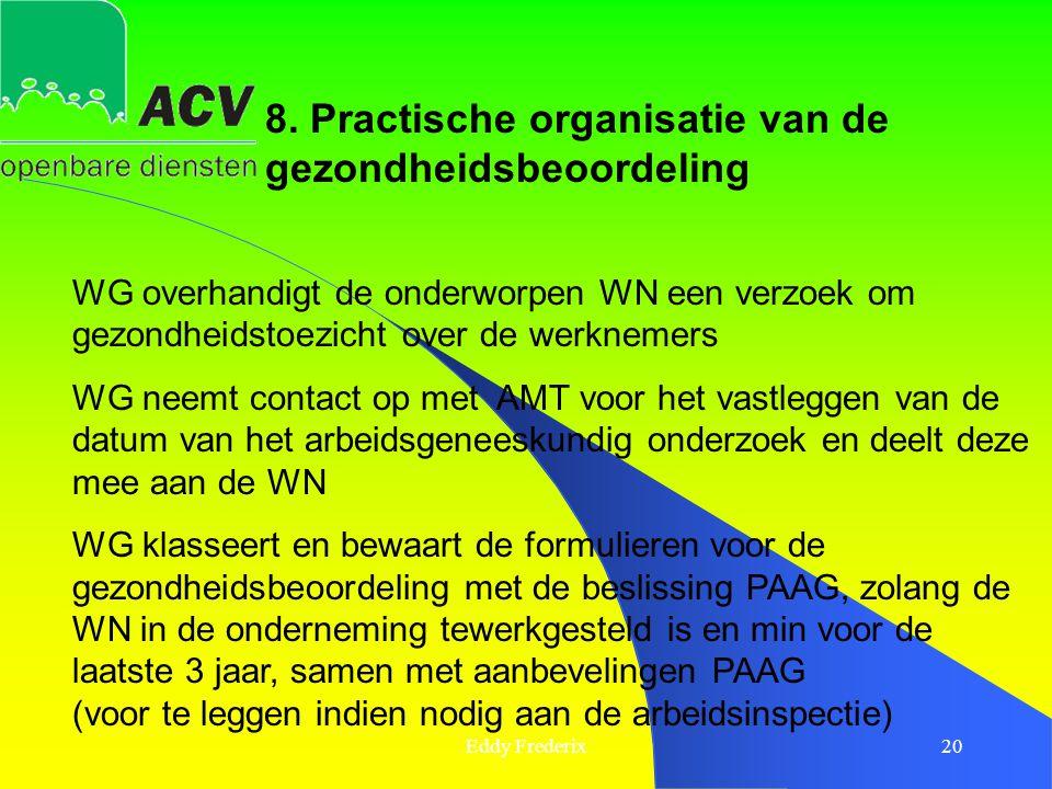 Eddy Frederix20 8. Practische organisatie van de gezondheidsbeoordeling WG overhandigt de onderworpen WN een verzoek om gezondheidstoezicht over de we