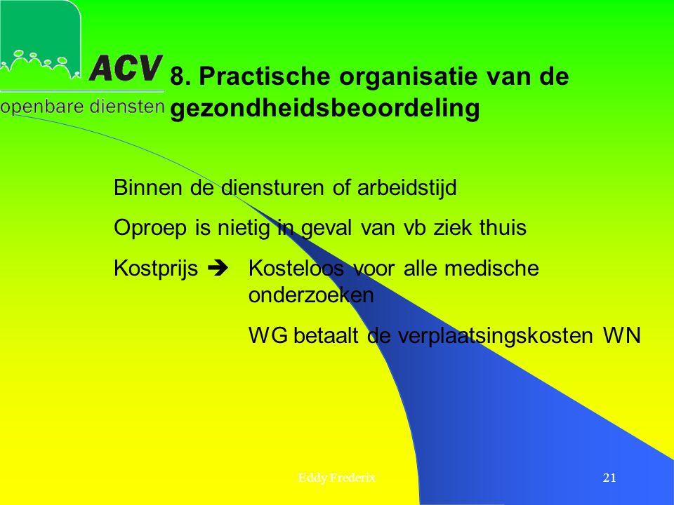 Eddy Frederix21 8. Practische organisatie van de gezondheidsbeoordeling Binnen de diensturen of arbeidstijd Oproep is nietig in geval van vb ziek thui