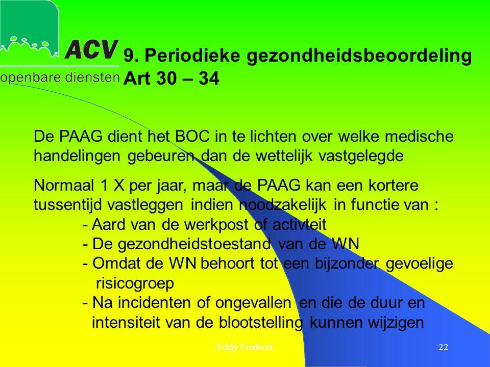 Eddy Frederix22 9. Periodieke gezondheidsbeoordeling Art 30 – 34 De PAAG dient het BOC in te lichten over welke medische handelingen gebeuren dan de w
