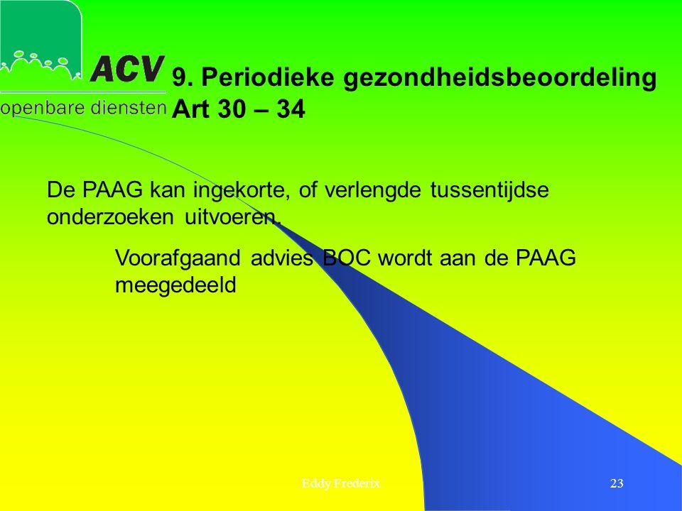 Eddy Frederix23 9. Periodieke gezondheidsbeoordeling Art 30 – 34 De PAAG kan ingekorte, of verlengde tussentijdse onderzoeken uitvoeren. Voorafgaand a