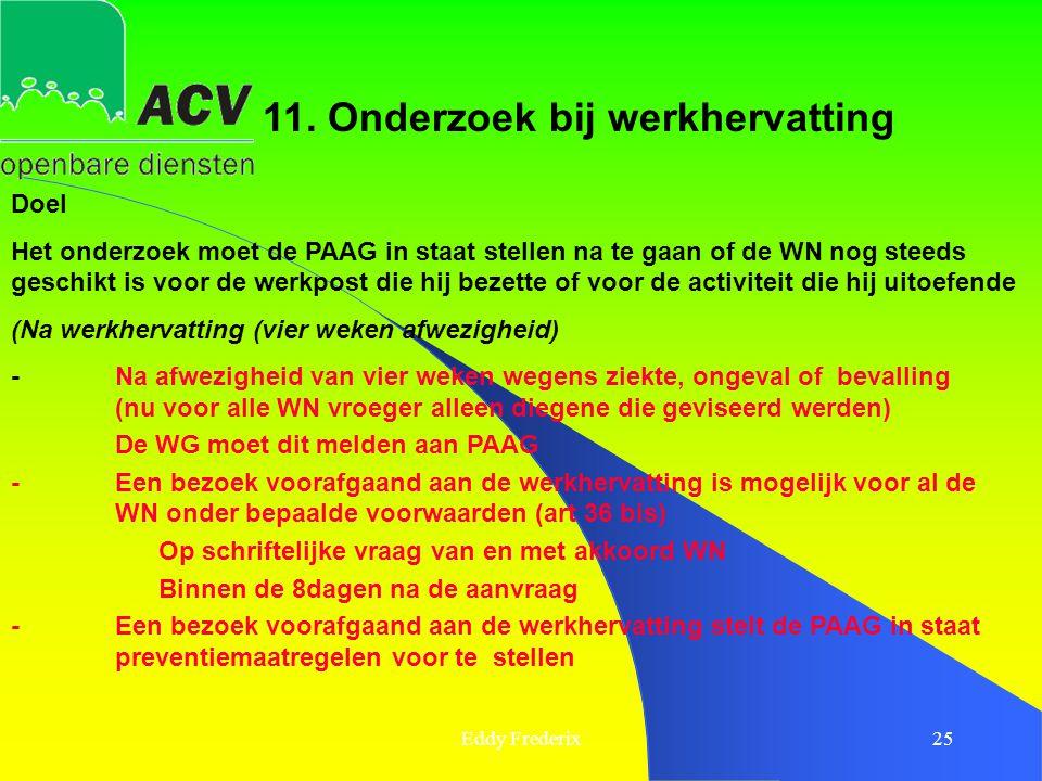 Eddy Frederix25 11. Onderzoek bij werkhervatting Doel Het onderzoek moet de PAAG in staat stellen na te gaan of de WN nog steeds geschikt is voor de w
