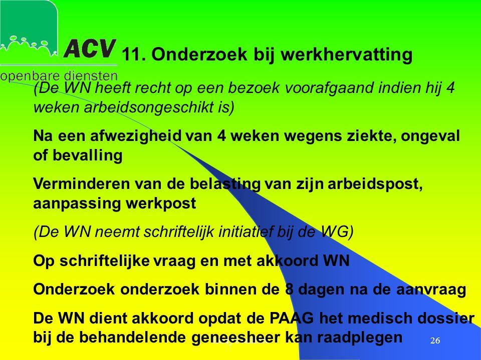 Eddy Frederix26 11. Onderzoek bij werkhervatting (De WN heeft recht op een bezoek voorafgaand indien hij 4 weken arbeidsongeschikt is) Na een afwezigh