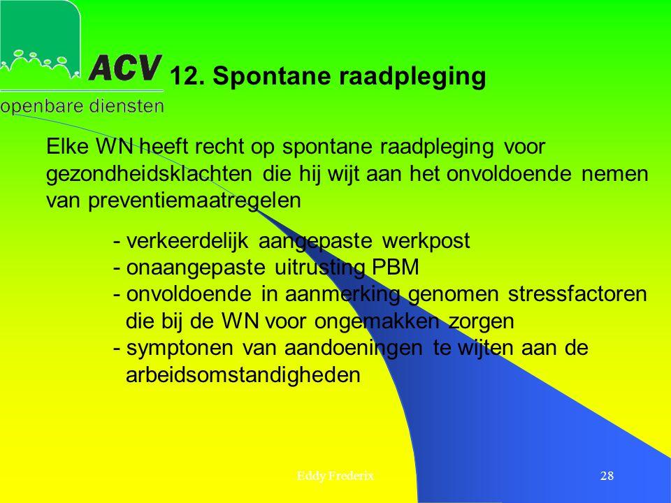 Eddy Frederix28 12. Spontane raadpleging Elke WN heeft recht op spontane raadpleging voor gezondheidsklachten die hij wijt aan het onvoldoende nemen v