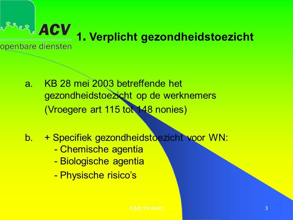 Eddy Frederix3 a.KB 28 mei 2003 betreffende het gezondheidstoezicht op de werknemers (Vroegere art 115 tot 148 nonies) b.+ Specifiek gezondheidstoezic