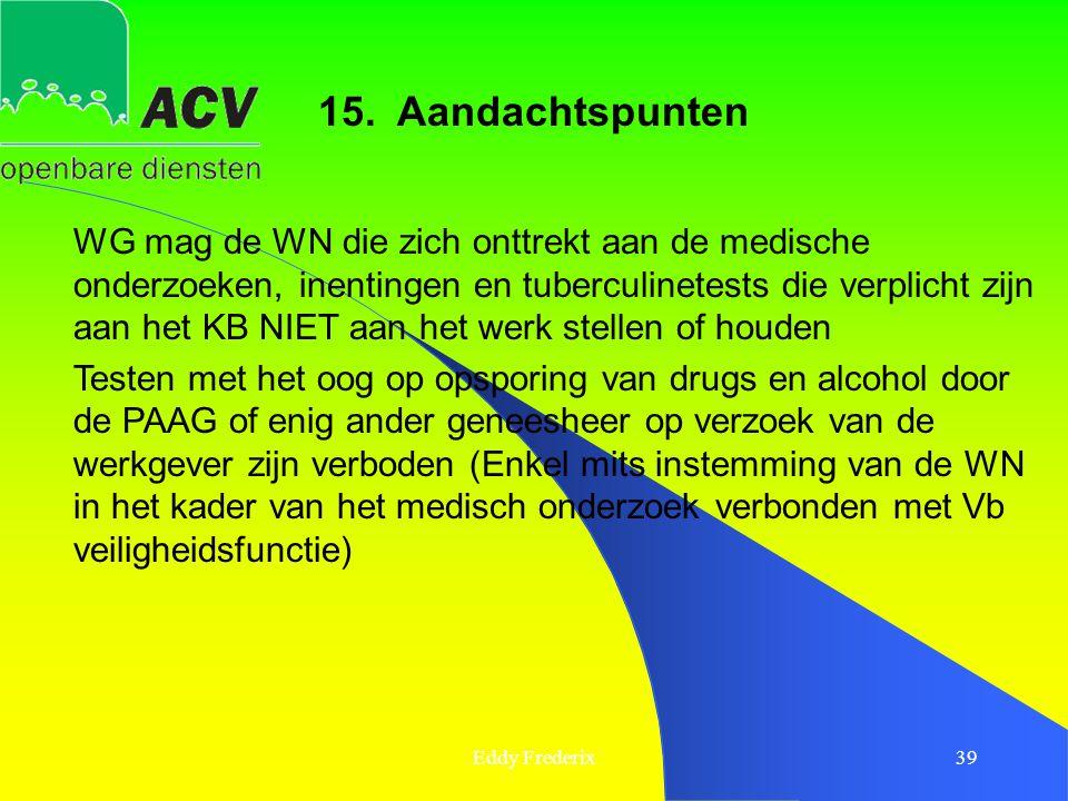 Eddy Frederix39 WG mag de WN die zich onttrekt aan de medische onderzoeken, inentingen en tuberculinetests die verplicht zijn aan het KB NIET aan het