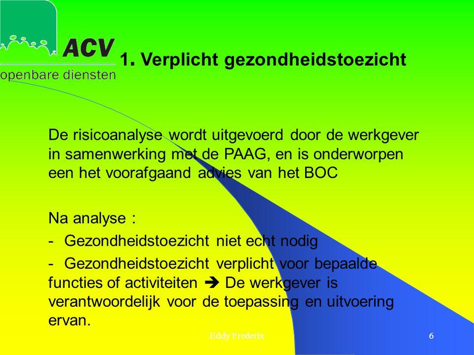 Eddy Frederix6 De risicoanalyse wordt uitgevoerd door de werkgever in samenwerking met de PAAG, en is onderworpen een het voorafgaand advies van het B