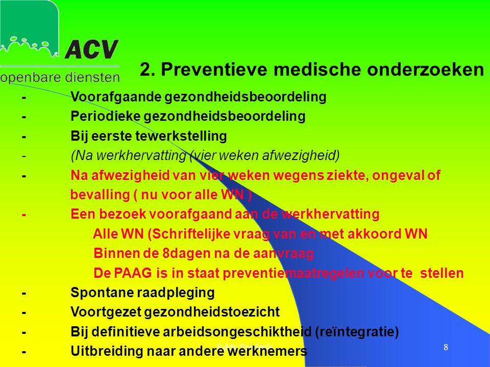 Eddy Frederix39 WG mag de WN die zich onttrekt aan de medische onderzoeken, inentingen en tuberculinetests die verplicht zijn aan het KB NIET aan het werk stellen of houden Testen met het oog op opsporing van drugs en alcohol door de PAAG of enig ander geneesheer op verzoek van de werkgever zijn verboden (Enkel mits instemming van de WN in het kader van het medisch onderzoek verbonden met Vb veiligheidsfunctie) 15.