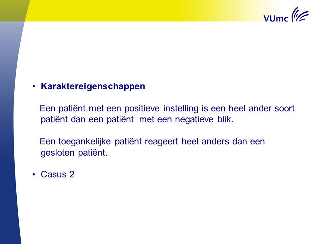 • Karaktereigenschappen Een patiënt met een positieve instelling is een heel ander soort patiënt dan een patiënt met een negatieve blik. Een toegankel