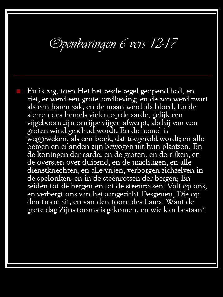 Openbaringen 6 vers 9-11  En toen Het het vijfde zegel geopend had, zag ik onder het altaar de zielen dergenen, die gedood waren om het Woord Gods, en om de getuigenis, die zij hadden.