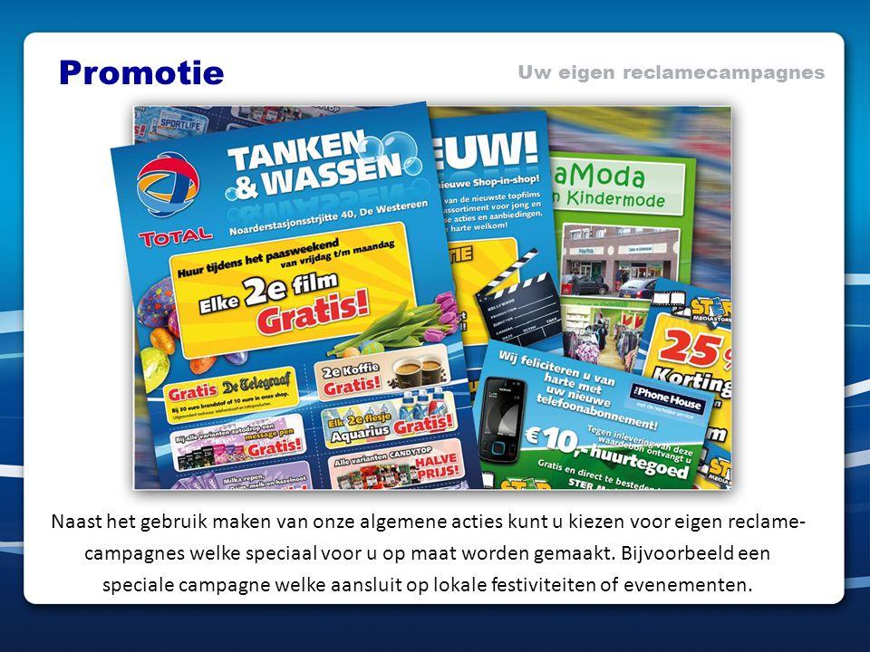 Promotie Uw eigen reclamecampagnes Naast het gebruik maken van onze algemene acties kunt u kiezen voor eigen reclame- campagnes welke speciaal voor u