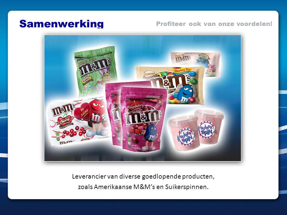 Profiteer ook van onze voordelen! Leverancier van diverse goedlopende producten, zoals Amerikaanse M&M's en Suikerspinnen. Samenwerking