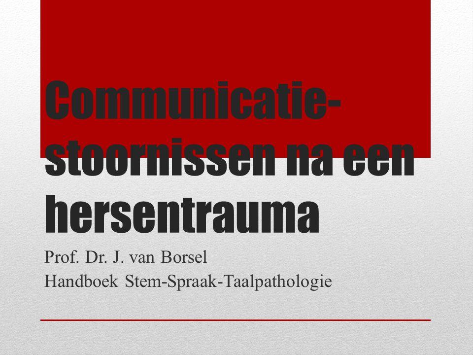 Communicatie- stoornissen na een hersentrauma Prof. Dr. J. van Borsel Handboek Stem-Spraak-Taalpathologie