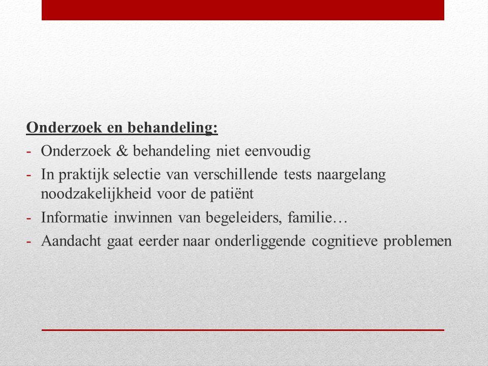 Onderzoek en behandeling: -Onderzoek & behandeling niet eenvoudig -In praktijk selectie van verschillende tests naargelang noodzakelijkheid voor de pa