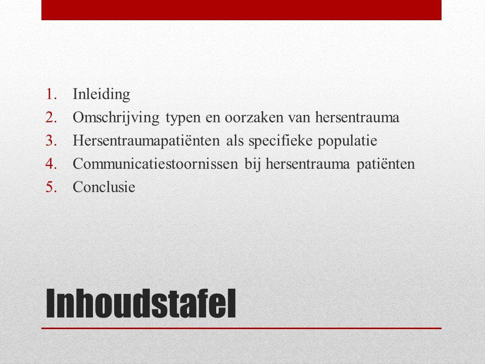 Inhoudstafel 1.Inleiding 2.Omschrijving typen en oorzaken van hersentrauma 3.Hersentraumapatiënten als specifieke populatie 4.Communicatiestoornissen