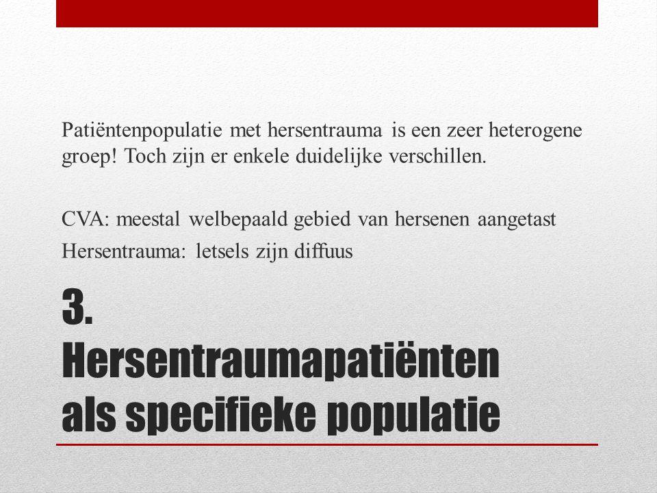 3. Hersentraumapatiënten als specifieke populatie Patiëntenpopulatie met hersentrauma is een zeer heterogene groep! Toch zijn er enkele duidelijke ver