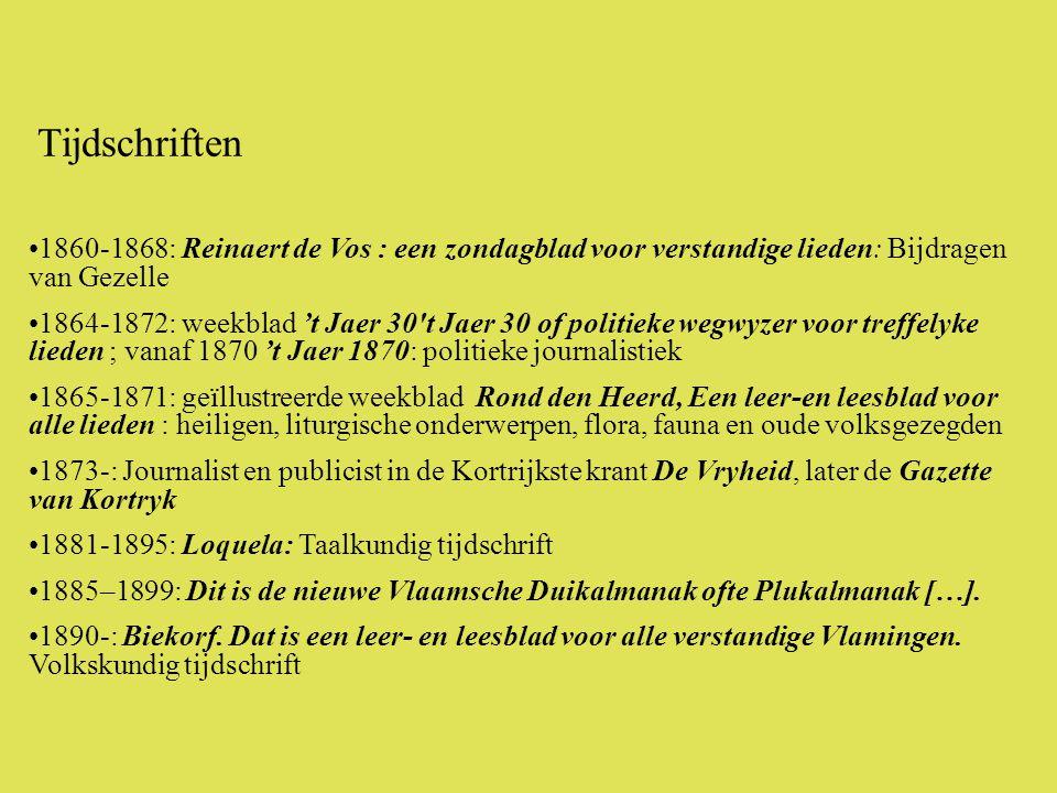 •1860-1868: Reinaert de Vos : een zondagblad voor verstandige lieden: Bijdragen van Gezelle •1864-1872: weekblad 't Jaer 30 t Jaer 30 of politieke wegwyzer voor treffelyke lieden ; vanaf 1870 't Jaer 1870: politieke journalistiek •1865-1871: geïllustreerde weekblad Rond den Heerd, Een leer-en leesblad voor alle lieden : heiligen, liturgische onderwerpen, flora, fauna en oude volksgezegden •1873-: Journalist en publicist in de Kortrijkste krant De Vryheid, later de Gazette van Kortryk •1881-1895: Loquela: Taalkundig tijdschrift •1885–1899: Dit is de nieuwe Vlaamsche Duikalmanak ofte Plukalmanak […].