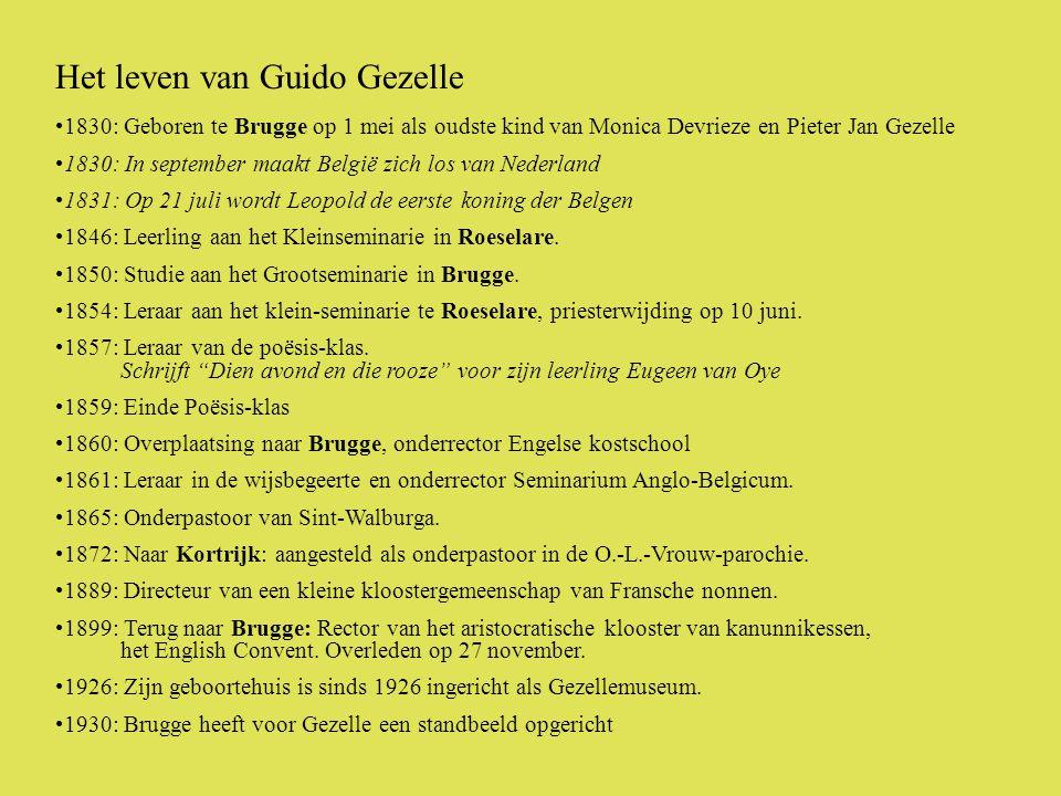 •1830: Geboren te Brugge op 1 mei als oudste kind van Monica Devrieze en Pieter Jan Gezelle •1830: In september maakt België zich los van Nederland •1831: Op 21 juli wordt Leopold de eerste koning der Belgen •1846: Leerling aan het Kleinseminarie in Roeselare.