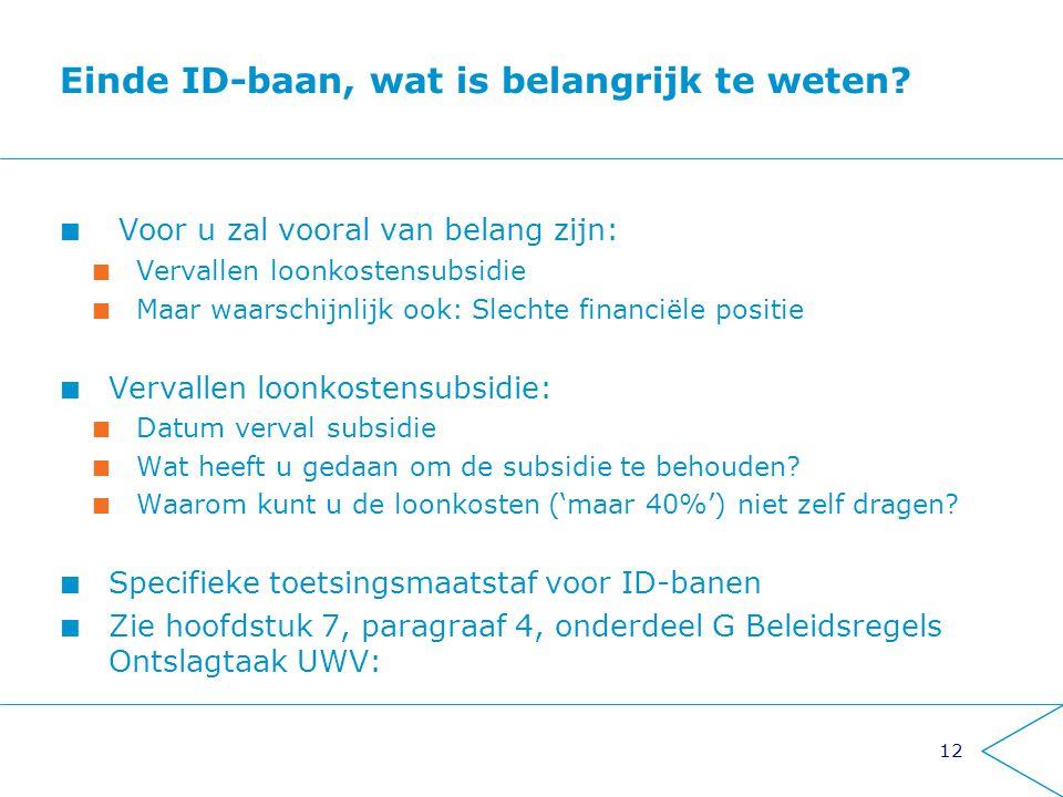 12 Einde ID-baan, wat is belangrijk te weten? Voor u zal vooral van belang zijn: Vervallen loonkostensubsidie Maar waarschijnlijk ook: Slechte financi