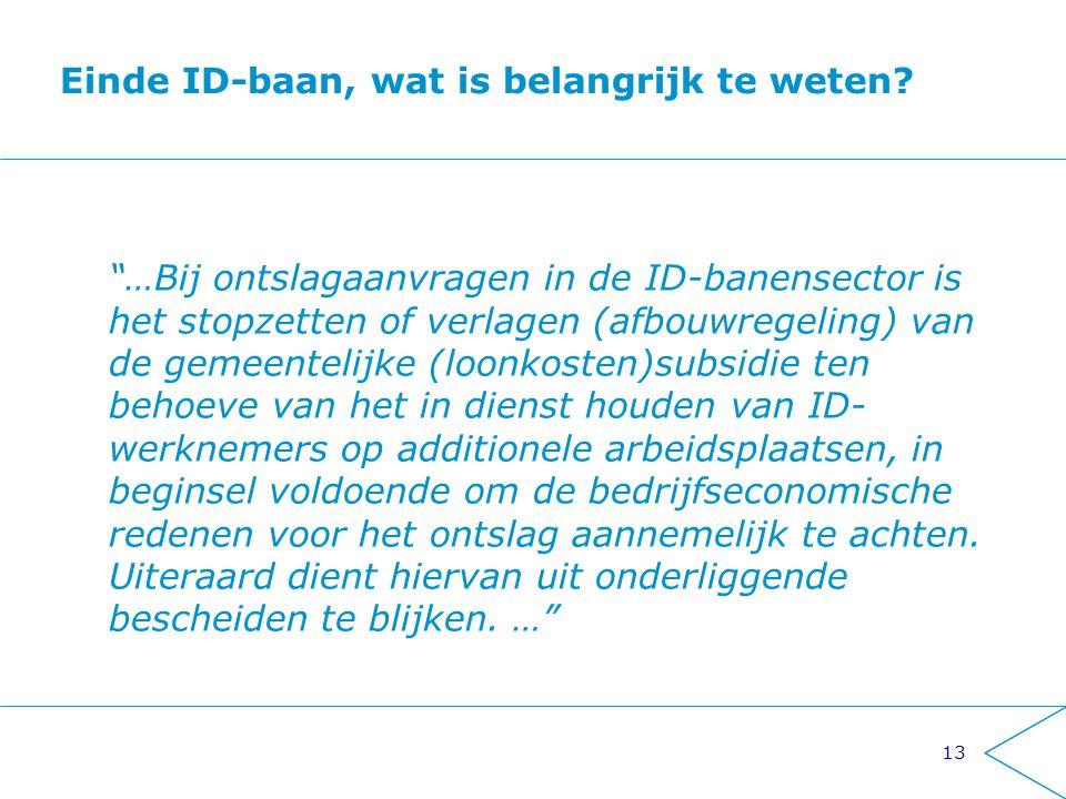 """13 Einde ID-baan, wat is belangrijk te weten? """"…Bij ontslagaanvragen in de ID-banensector is het stopzetten of verlagen (afbouwregeling) van de gemeen"""