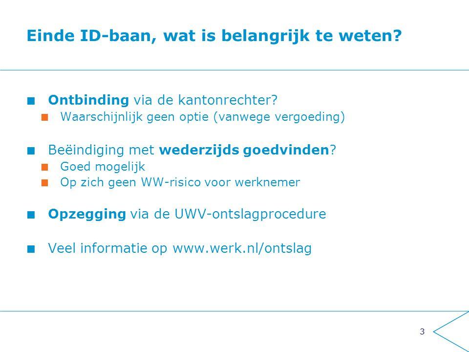 3 Einde ID-baan, wat is belangrijk te weten? Ontbinding via de kantonrechter? Waarschijnlijk geen optie (vanwege vergoeding) Beëindiging met wederzijd
