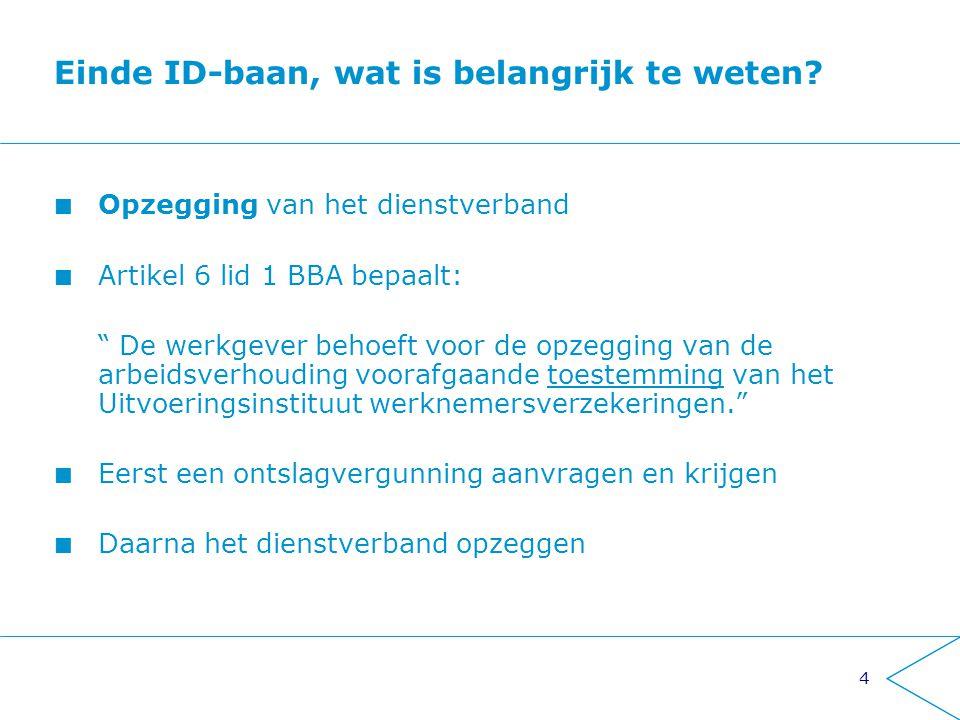 """4 Einde ID-baan, wat is belangrijk te weten? Opzegging van het dienstverband Artikel 6 lid 1 BBA bepaalt: """" De werkgever behoeft voor de opzegging van"""