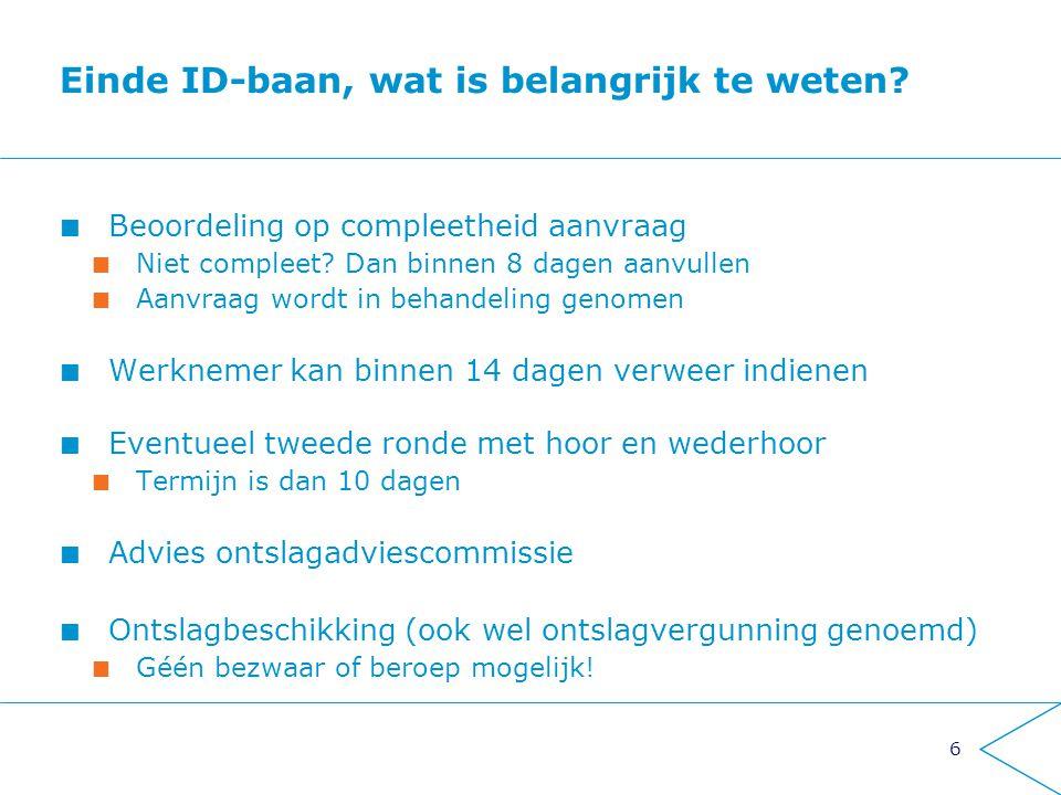 6 Einde ID-baan, wat is belangrijk te weten? Beoordeling op compleetheid aanvraag Niet compleet? Dan binnen 8 dagen aanvullen Aanvraag wordt in behand