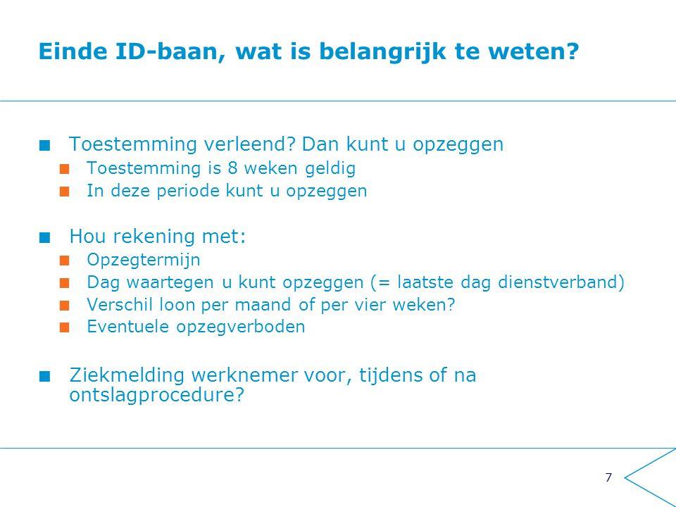 7 Einde ID-baan, wat is belangrijk te weten? Toestemming verleend? Dan kunt u opzeggen Toestemming is 8 weken geldig In deze periode kunt u opzeggen H