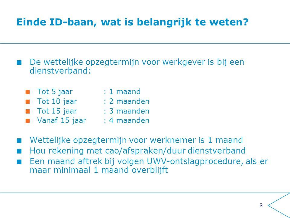8 Einde ID-baan, wat is belangrijk te weten? De wettelijke opzegtermijn voor werkgever is bij een dienstverband: Tot 5 jaar: 1 maand Tot 10 jaar: 2 ma