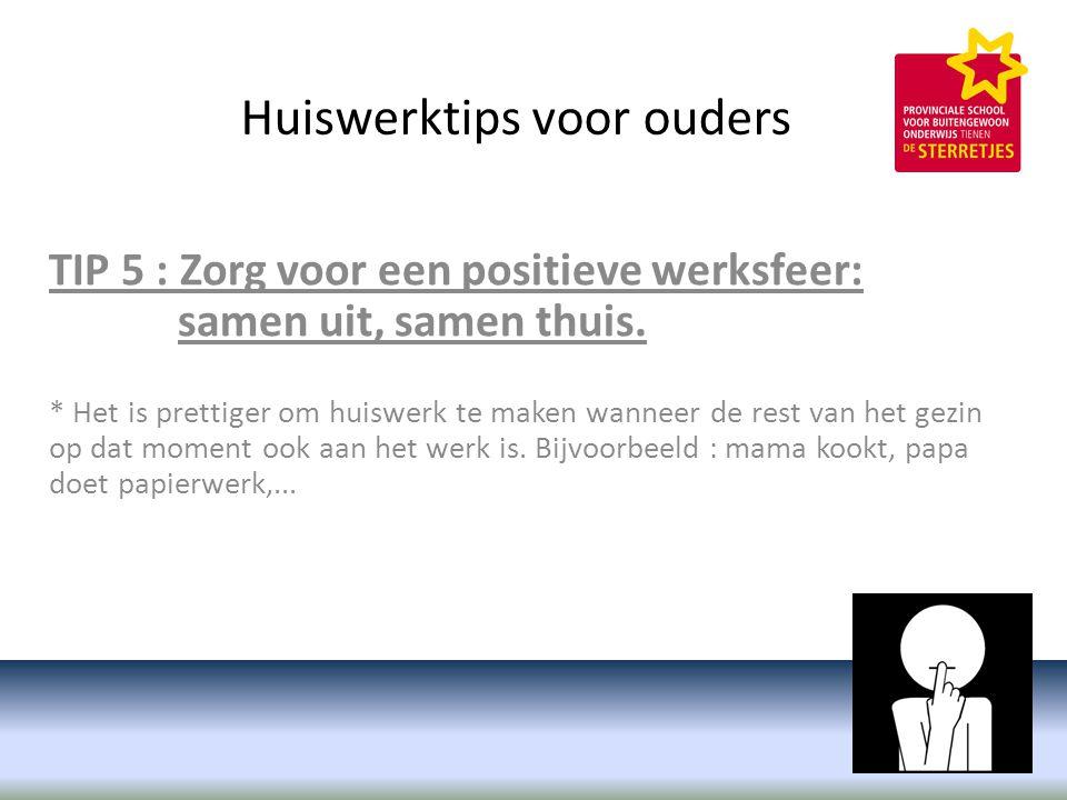 Huiswerktips voor ouders TIP 5 : Zorg voor een positieve werksfeer: samen uit, samen thuis.