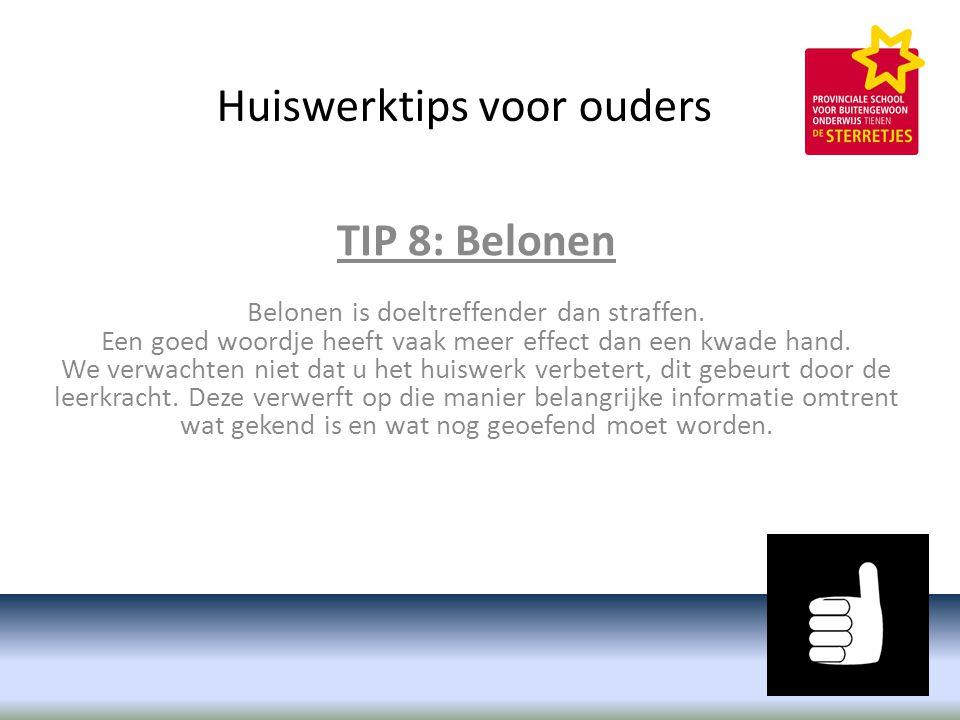 Huiswerktips voor ouders TIP 8: Belonen Belonen is doeltreffender dan straffen.