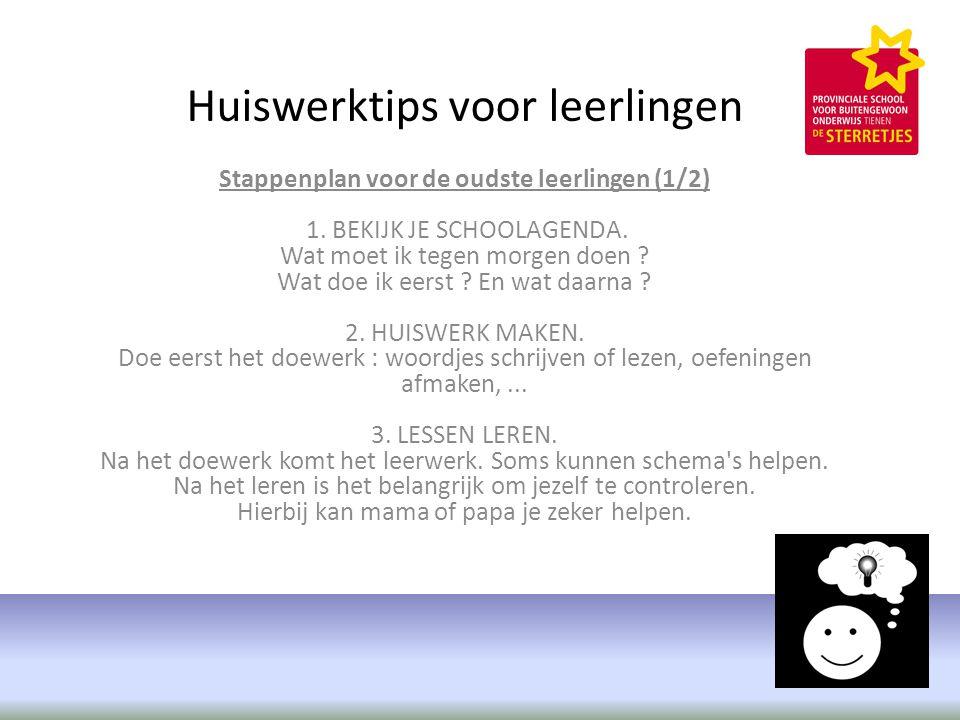 Huiswerktips voor leerlingen Stappenplan voor de oudste leerlingen (1/2) 1.