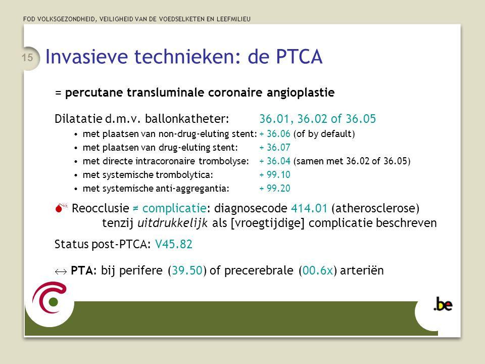 FOD VOLKSGEZONDHEID, VEILIGHEID VAN DE VOEDSELKETEN EN LEEFMILIEU 15 Invasieve technieken: de PTCA = percutane transluminale coronaire angioplastie Dilatatie d.m.v.