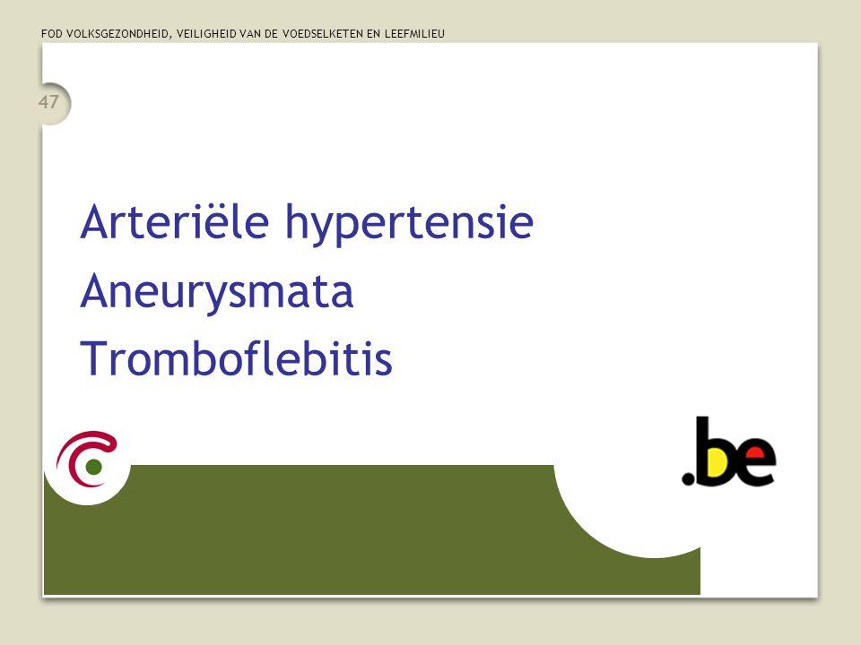 FOD VOLKSGEZONDHEID, VEILIGHEID VAN DE VOEDSELKETEN EN LEEFMILIEU 47 Arteriële hypertensie Aneurysmata Tromboflebitis
