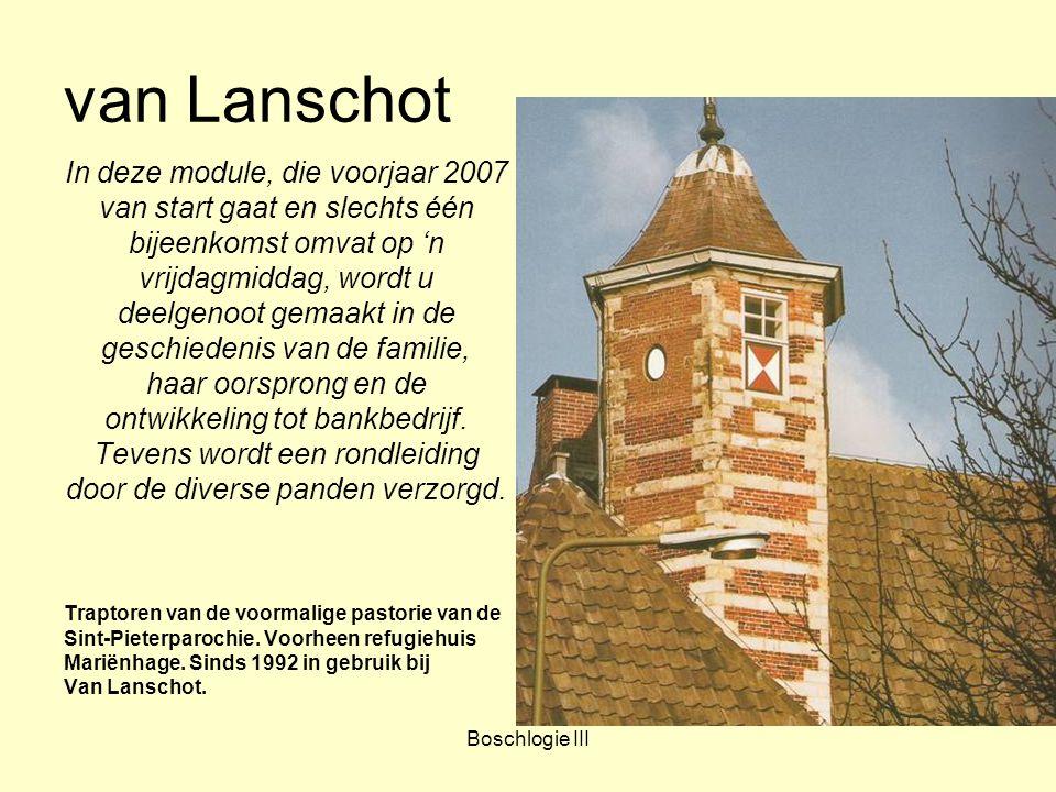 van Lanschot In deze module, die voorjaar 2007 van start gaat en slechts één bijeenkomst omvat op 'n vrijdagmiddag, wordt u deelgenoot gemaakt in de geschiedenis van de familie, haar oorsprong en de ontwikkeling tot bankbedrijf.