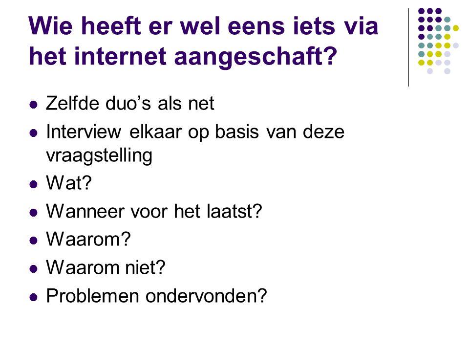 Wie heeft er wel eens iets via het internet aangeschaft?  Zelfde duo's als net  Interview elkaar op basis van deze vraagstelling  Wat?  Wanneer vo