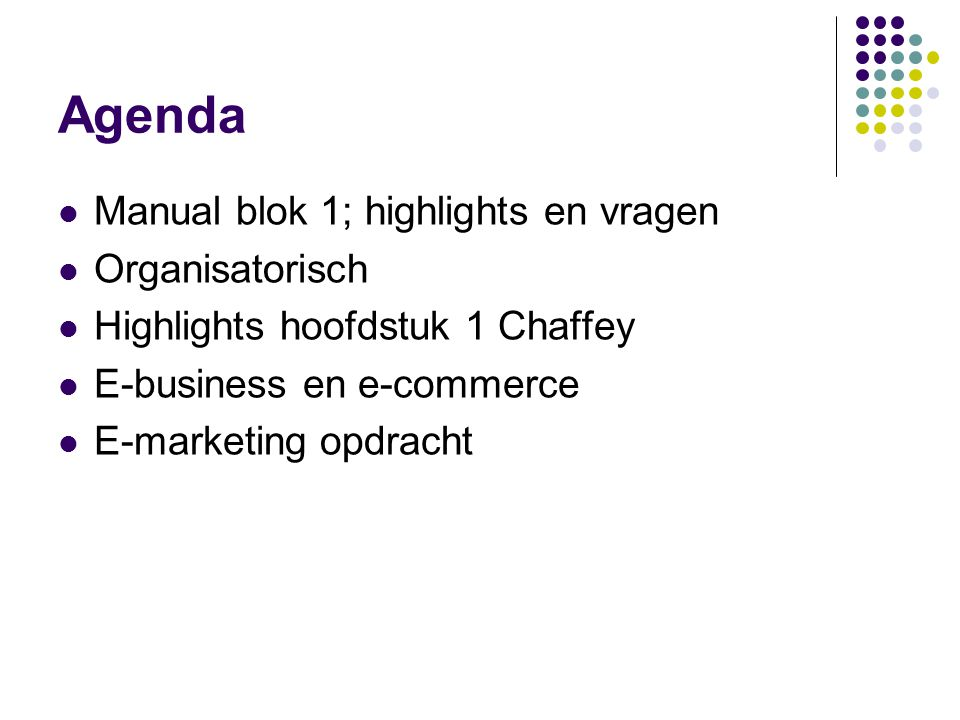 Agenda  Manual blok 1; highlights en vragen  Organisatorisch  Highlights hoofdstuk 1 Chaffey  E-business en e-commerce  E-marketing opdracht