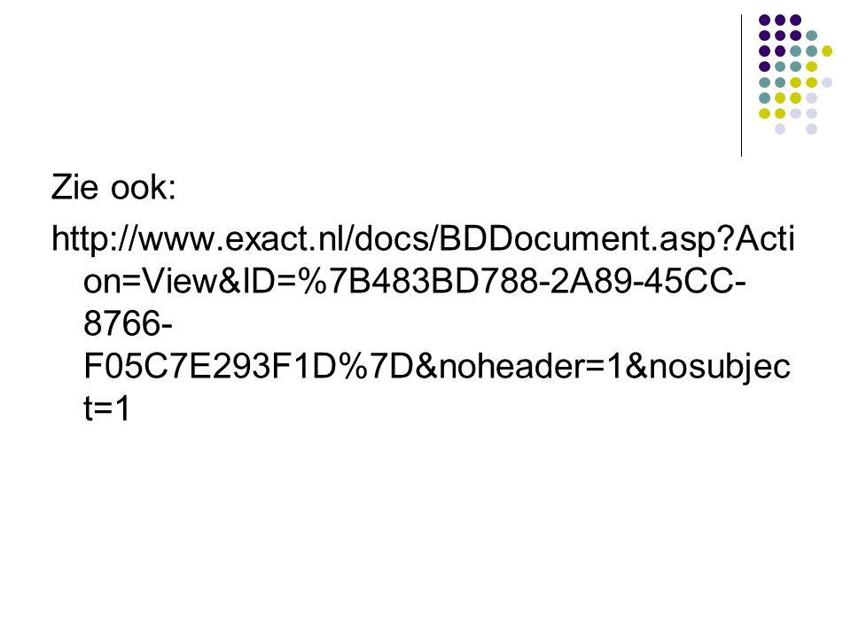 Zie ook: http://www.exact.nl/docs/BDDocument.asp?Acti on=View&ID=%7B483BD788-2A89-45CC- 8766- F05C7E293F1D%7D&noheader=1&nosubjec t=1