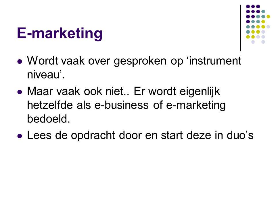 E-marketing  Wordt vaak over gesproken op 'instrument niveau'.  Maar vaak ook niet.. Er wordt eigenlijk hetzelfde als e-business of e-marketing bedo