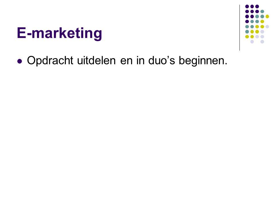 E-marketing  Opdracht uitdelen en in duo's beginnen.