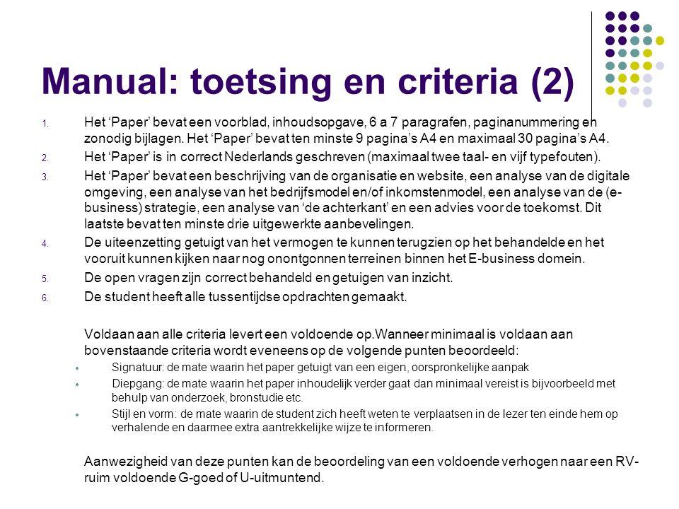 Manual: toetsing en criteria (2) 1. Het 'Paper' bevat een voorblad, inhoudsopgave, 6 a 7 paragrafen, paginanummering en zonodig bijlagen. Het 'Paper'