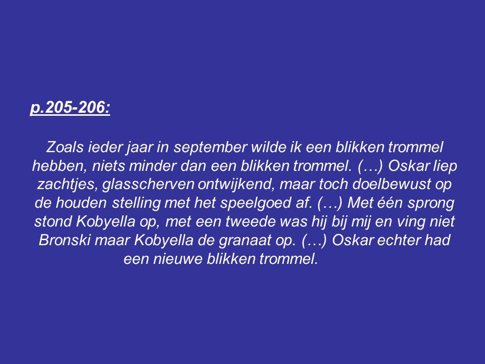 p.205-206: Zoals ieder jaar in september wilde ik een blikken trommel hebben, niets minder dan een blikken trommel. (…) Oskar liep zachtjes, glasscher