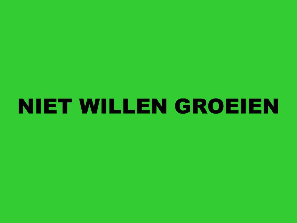 NIET WILLEN GROEIEN