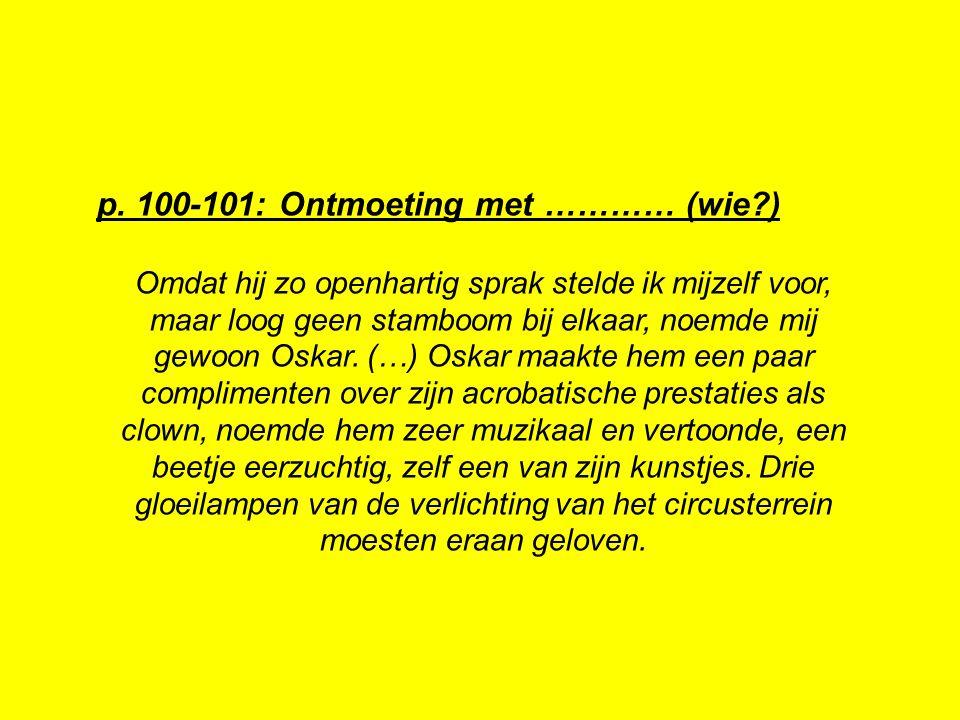 p. 100-101: Ontmoeting met ………… (wie?) Omdat hij zo openhartig sprak stelde ik mijzelf voor, maar loog geen stamboom bij elkaar, noemde mij gewoon Osk