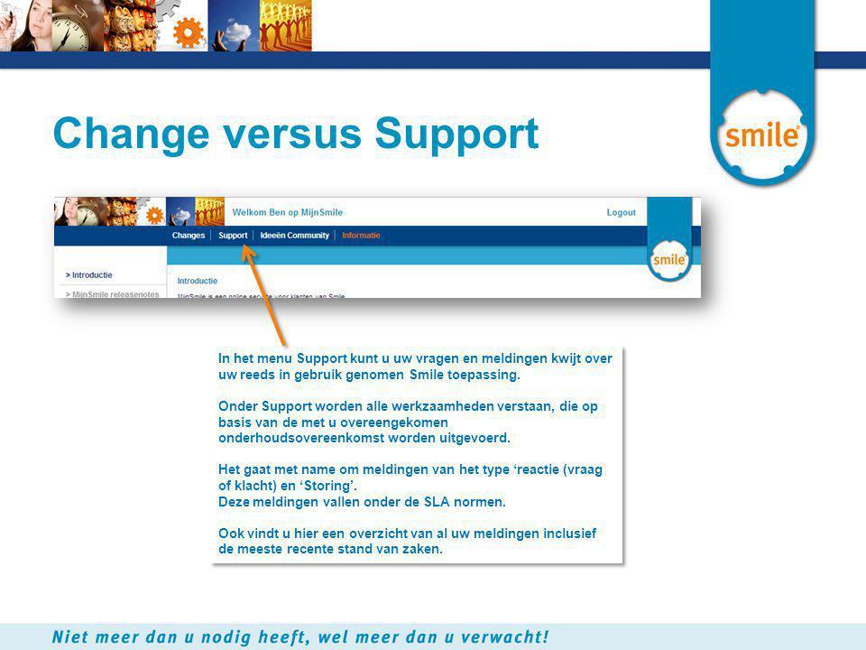 Change versus Support In het menu Support kunt u uw vragen en meldingen kwijt over uw reeds in gebruik genomen Smile toepassing. Onder Support worden