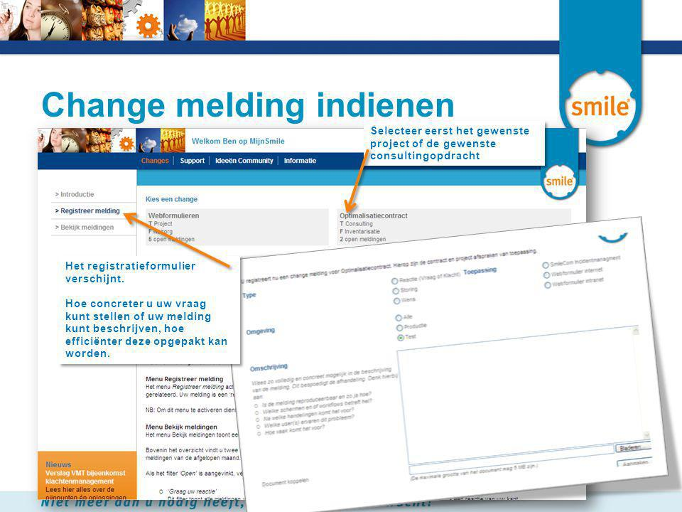 Change melding indienen Selecteer eerst het gewenste project of de gewenste consultingopdracht Het registratieformulier verschijnt. Hoe concreter u uw