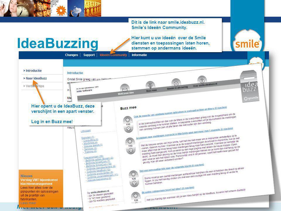 IdeaBuzzing Dit is de link naar smile.ideabuzz.nl. Smile's Ideeën Community. Hier kunt u uw ideeën over de Smile diensten en toepassingen laten horen,