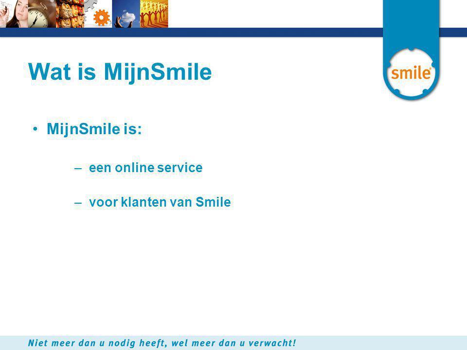 Wat is MijnSmile •MijnSmile is: –een online service –voor klanten van Smile
