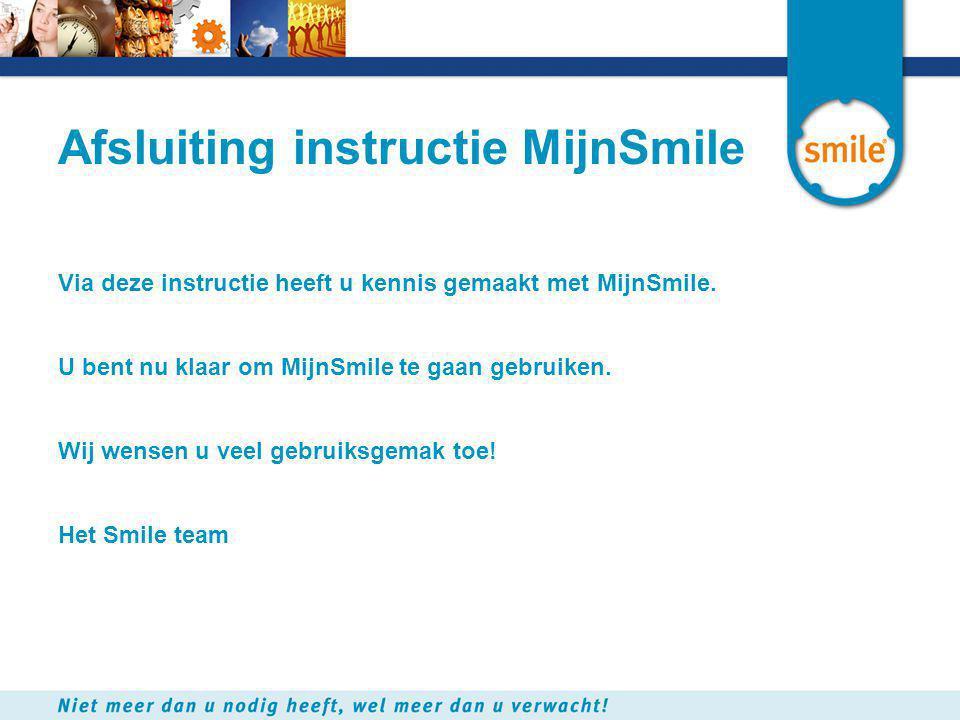 Afsluiting instructie MijnSmile Via deze instructie heeft u kennis gemaakt met MijnSmile. U bent nu klaar om MijnSmile te gaan gebruiken. Wij wensen u